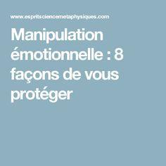Manipulation émotionnelle : 8 façons de vous protéger