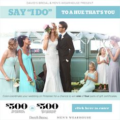 "Click the image above to enter the ""Say 'I Do' to a Hue That's You"" Sweeps for a chance to win 1 of 4 sets of gift cards for $500 to David's Bridal and $500 to @Mariah Nelson's Wearhouse Tuxedo for color coordinating your wedding on Pinterest! Rules: http://sweeps.piqora.com/fb/contest/content/davidsbridal.com/582/rules Ends 4/6/14."