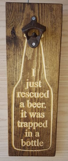 I Just Rescued a beer - Beer Bottle Opener sign, Man cave, Beer Sign, Bottle Opener Bar Signs, Wood Signs, Wood Projects, Woodworking Projects, Woodworking Clamps, Beer Bottle Opener, Beer Bottles, Bottle Openers, Beer Bottle Crafts