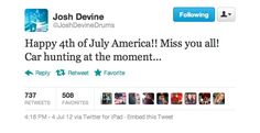 Josh Devine wished us a happy fourth. And he misses us. We win. Go America. I love this boy <3