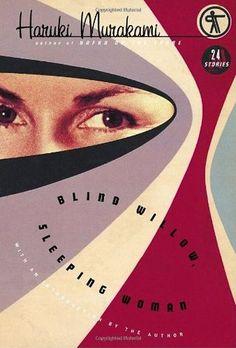 """""""Blind Willow, Sleeping Woman. Twenty-four stories"""" (c2006) Haruki Murakami."""