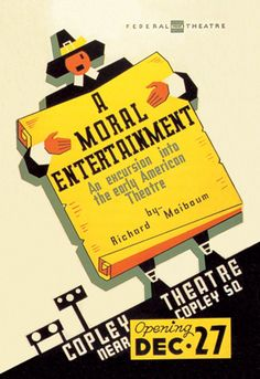 A Moral Entertainment - An Excursion Into The Early American Theater - Copley Theatre - Opening Dec. 27, by WPA
