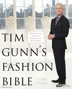 Tim Gunn-can't wait for this book to come out September 11, 2012.  Such a good read it shall be.