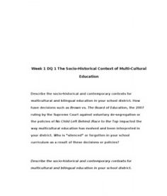 Week 1 DQ 1 The Socio-Historical Context of Multi-Cultural Education    Describe the socio-historical and contemporary contexts for multicultural and bilingual education in your school district. How have decisions such as Brown vs. The Board of Education,… (More)