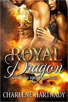 Royal Dragon (The Bride Hunt Book 1) - Kindle edition by Charlene Hartnady. Paranormal Romance Kindle eBooks @ Amazon.com.