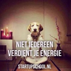 Je energie is veel waard, verspil het niet want je krijgt het niet meer terug. Fijne avond winnaars!