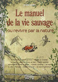 Le Manuel de la vie sauvage ou Revivre par la nature de A... https://www.amazon.fr/dp/2703302215/ref=cm_sw_r_pi_dp_gfWxxbZ9P79W3