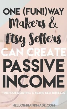 One (Fun!) Ways Makers Can Create Passive Income