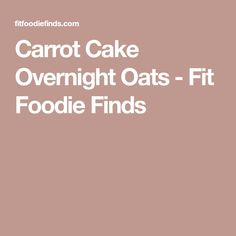 Carrot Cake Overnight Oats - Fit Foodie Finds