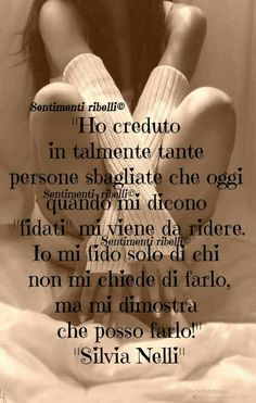 Io non mi fido nemmeno di chi mi dimostra che dovrei farlo, mi spiace migliore amica mia, di non essermi fidata se non dopo più di un anno.  Ti voglio bene Freedom Life, Italian Quotes, Quotes About Everything, Special Quotes, Heartfelt Quotes, My Mood, Introvert, Love Life, Beautiful Words