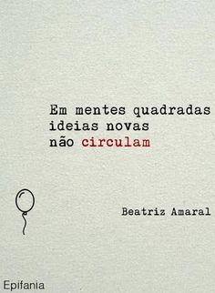 Em mentes circulares, antigas e novas idéias se encontram Words Quotes, Me Quotes, Sayings, More Than Words, Some Words, Quote Posters, Favorite Quotes, Quotations, Inspire Me