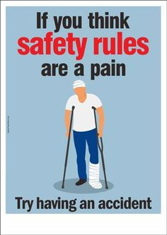"""An occupational safety poster visualizing a safety message : """"If you think safety rules are a pain, try having an accident. Safety Fail, Safety Week, Safety Rules, Eye Safety, Safety First, Health And Safety Poster, Safety Posters, Office Safety, Workplace Safety"""