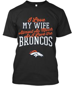 Do you love the BRONCOS and your wife :) Or does your husband? This shirt is for you! • Officially licensed by the NFL  For more NFL Denver Broncos and hoodies  http://teespring.com/stores/nfl-licensed-broncos    For other NFL teams, enter their name    ↑  here  ↑   instead  To follow or message us on Facebook   https://www.facebook.com/NFL-Licensed-Apparel-1678707412351375/?ref=tn_tnmn