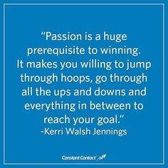 from Constant Contact - Start your week with this great quote about passion and dedication from Olympic gold medalist Kerri Walsh Jennings. 2017 Quotes, Daily Quotes, Great Quotes, Dedication Quotes, Grades Quotes, Kerri Walsh Jennings, Standards Quotes, Practice Quotes, Small Business Quotes