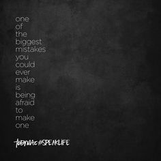 One of the biggest mistakes you could ever make is being afraid to make one. #SpeakLife