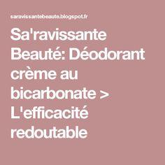 Sa'ravissante Beauté: Déodorant crème au bicarbonate > L'efficacité redoutable Deodorant, Vapo Rub, Hygiene, Diy Beauty, Homemade, Natural Beauty, Natural Deodorant, Diy Crafts, Do It Yourself