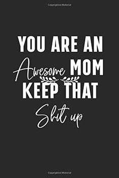 You Are An Awesome Mom Keep That Shit up:Lined notebook Blank Journal Ideal for mother's day 110 pages A thoughtf. The Notebook Quotes, Gifts For New Mothers, Blank Journal, Creativity Quotes, Lined Notebook, Awesome Mom, Best Mom, Thoughtful Gifts, Appreciation
