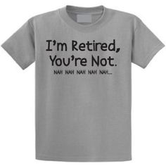 I'm Retired, You're Not Nah Nah Nah T-shirt. 10 Retirement Gift Ideas for Men and Women Retirement Gifts For Men, Retirement Celebration, Retirement Party Decorations, Retirement Quotes, Teacher Retirement, Retirement Parties, Retirement Ideas, Retirement Cards, Gifts For Retirement