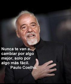 Nunca te van a cambiar por algo mejor, sino por algo mas fácil...Frases de Paulo Coelho