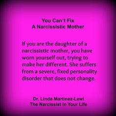 Dr. Linda Martinez-Lewi, You Can't Fix A Narcissistic Mother on The Narcissist in Your Life at http://thenarcissistinyourlife.com/you-cant-fix-a-narcissistic-mother/ - Dr. Linda Martinez-Lewi's book, Freeing Yourself from the Narcissist In Your Life in the bookstore on Amazon at http://astore.amazon.com/nmfb-20/detail/0399165770