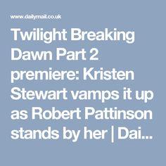 Twilight Breaking Dawn Part 2 premiere: Kristen Stewart vamps it up as Robert Pattinson stands by her   Daily Mail Online