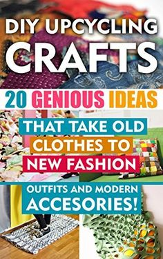 DIY Up-cycling Crafts:  20 Genius Ideas That Take Old Clothes to New Fashion Outfits and Modern Accessories!: (Upcycling Crafts, DIY Projects, DIY household ... crafts, DIY Recycle Projects Book 1) by Chad Green, http://www.amazon.com/dp/B00Y9LLUHI/ref=cm_sw_r_pi_dp_KcAzvb1K5VYZE