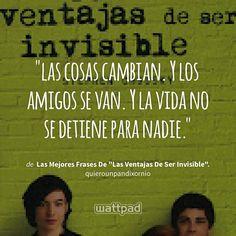 """""""las cosas cambian. Y los amigos se van. Y la vida no se detiene para nadie."""" - de Las Mejores Frases De """"Las Ventajas De Ser Invisible"""". (en Wattpad) https://www.wattpad.com/136431898?utm_source=ios&utm_medium=pinterest&utm_content=share_quote&wp_page=quote&wp_uname=WhereIsMyMind18&wp_originator=UPKLLsRrjJYN0W3kLuQrbaGpDCJOqYlS61hnj63HP99GTYfNeov2H3TlleP2RYba5Ycjxlqit8hNn2tYS5dIC6E%2FdU6GbZ8AYfwIQ81p02AIyvLOST45LhV0F%2F9a%2F9l9 #quote #wattpad"""