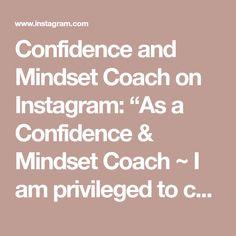 "Confidence and Mindset Coach on Instagram: ""As a Confidence & Mindset Coach ~ I am privileged to coach amazing people. Women & men as we can all lack elements of self confidence ~…"""