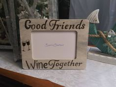 Good Friends Wine Together Rustic Engraved Wood 4 x 6 Picture Photo Frame /  Friends Drinking Frame