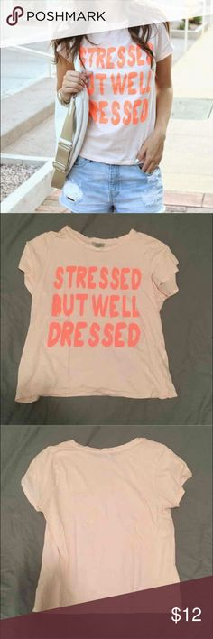 Zara Stressed But Well Dressed Tee Zara Stressed But Well Dressed Tee. Perfect condition. Worn once Zara Tops Tees - Short Sleeve