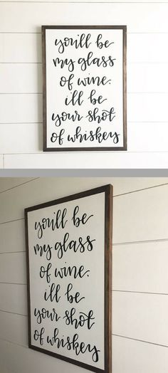 I absolutely love this song lyric and this sign would tie in nicely to our bar area | farmhouse sign | wall decor | wall sign | you'll be my glass of wine. i'll be your shot of whiskey | #afflink