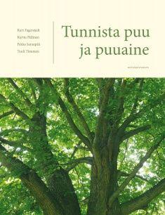 Tunnista puu ja puuaine / Kurt Fagerstedt, Kerttu Pellinen, Pekka Saranpää, Tuuli Timonen.