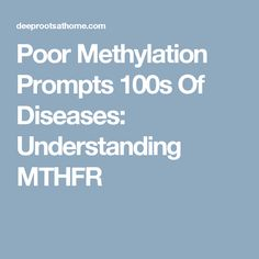 Poor Methylation Prompts 100s Of Diseases: Understanding MTHFR