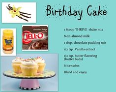 Fun Birthday Cake! 1 scoop Thrive 8oz almond milk 1thsp choc pudding mix 1/2 tsp Vanilla Extract 1/2 tsp butter flavoring 6 ice cubes  ENJOY!  Get Your Thrive On! http://lvcanada.le-vel.com/Experience