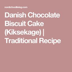 Danish Chocolate Biscuit Cake (Kiksekage) | Traditional Recipe