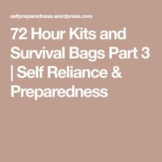 72 Hour Kits and Survival Bags Part 3 | Self Reliance & Preparedness