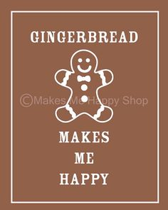 Gingerbread Makes Me Happy