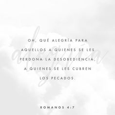 diciendo: Bienaventurados aquellos cuyas iniquidades son perdonadas, Y cuyos pecados son cubiertos. Romanos 4:7 RVR1960