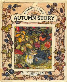 'Brambly Hedge Autumn Story' by British writer and illustrator of children's books Jill Barklem Autumn Illustration, Children's Book Illustration, Book Illustrations, Kids Reading Books, Brambly Hedge, Vintage Children's Books, Beatrix Potter, Childrens Books, Fairy Tales