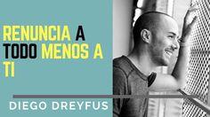 RENUNCIA A TODO MENOS A TI- DIEGO DREYFUS