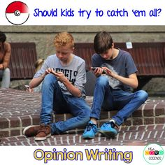 Should kids try to catch 'em all? Opinion writing that is high interest for students.