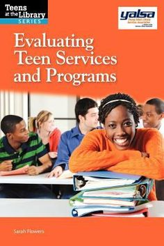 Evaluating teen services and programs : a YALSA guide / Sarah Flowers.