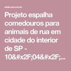 Projeto espalha comedouros para animais de rua em cidade do interior de SP - 10/04/2017 - UOL Estilo de vida