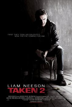 Taken 2- In the first one, they took his daughter, and now they hold him hostage. OOOOHHHHH!