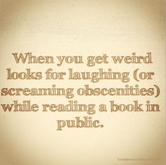 Weird looks for laughing (or screaming obscenities) while reading a book in public.