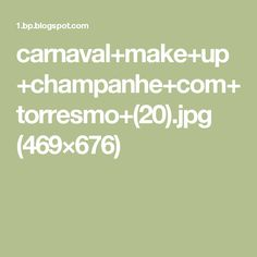 carnaval+make+up+champanhe+com+torresmo+(20).jpg (469×676)