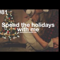 Spend The Holidays With Me <3