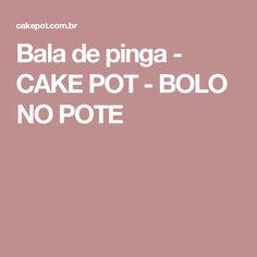 Bala de pinga - CAKE POT - BOLO NO POTE
