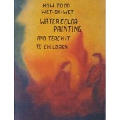 how to wet on wet Waldorf painting  look for marsha johnson's yahoo waldorf group  She is printing this for 20.00 and people LOVE this book