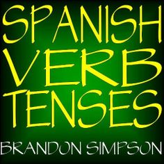 Spanish Verb Tenses: Conjugating Spanish Verbs, Irregular Verbs, Perfecting Your…